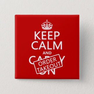 Keep Calm and Order Takeout (in any color) Button