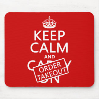 Keep Calm and Order Takeout in any color Mouse Pad
