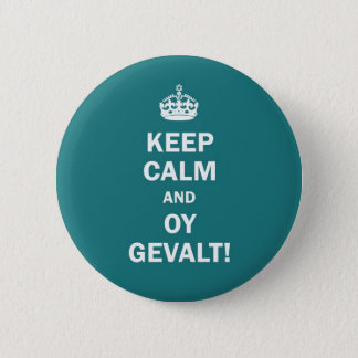 """Keep Calm and Oy Gevalt!"" Pinback Button"