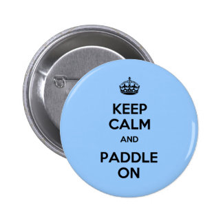 Keep Calm and Paddle On Pinback Buttons