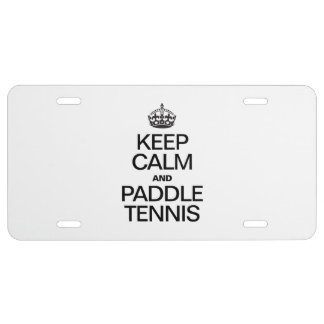 KEEP CALM AND PADDLE TENNIS LICENSE PLATE