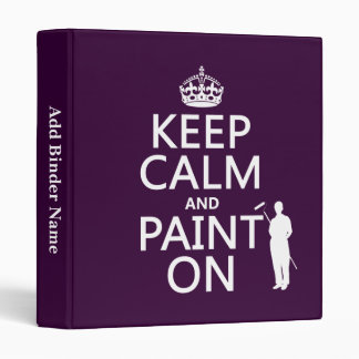Keep Calm and Paint On (decorator)(any color) Binder