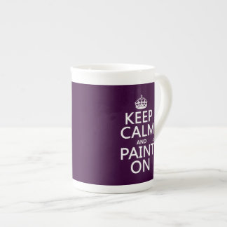 Keep Calm and Paint On (decorator)(any color) Porcelain Mug
