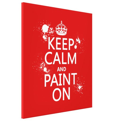 Keep Calm and Paint On (in all colors) Gallery Wrapped Canvas
