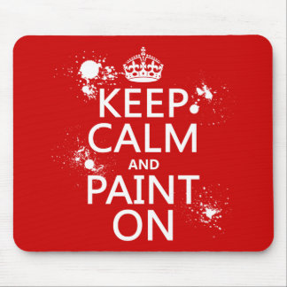 Keep Calm and Paint On (in all colors) Mouse Pad
