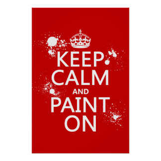 Keep Calm and Paint On (in all colors) Poster