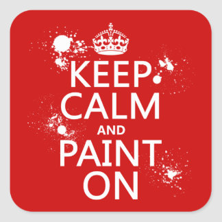 Keep Calm and Paint On (in all colors) Square Sticker