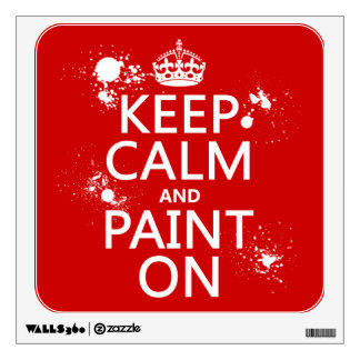 Keep Calm and Paint On (in all colors) Wall Decal