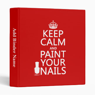 Keep Calm and Paint Your Nails (all colors) 3 Ring Binder