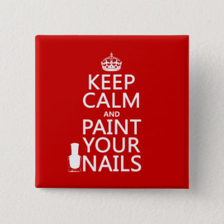 Keep Calm and Paint Your Nails (all colors) Pinback Button