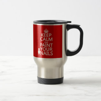 Keep Calm and Paint Your Nails (all colors) Travel Mug