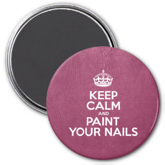 Keep Calm and Paint Your Nails - Pink Leather 3 Inch Round Magnet