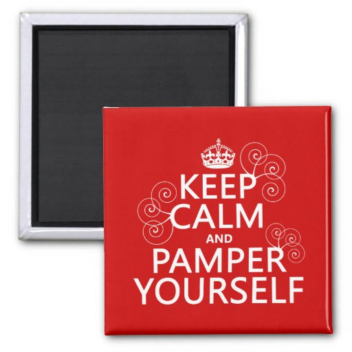 Keep Calm and Pamper Yourself (any color) Fridge Magnet