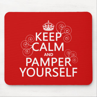 Keep Calm and Pamper Yourself (any color) Mouse Pad