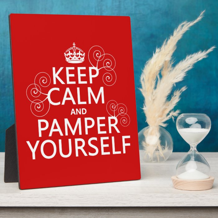 Keep Calm and Pamper Yourself (any color) Plaque