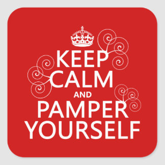 Keep Calm and Pamper Yourself (any color) Square Sticker