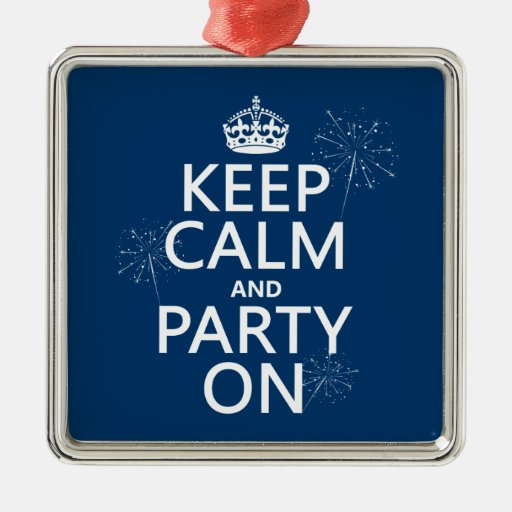Keep Calm and Party On - all colors Ornaments