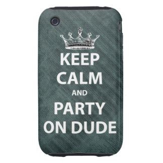 Keep Calm and Party On Dude iPhone 3 Tough Case