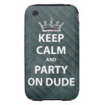 Keep Calm and Party On Dude iPhone 3 Tough Covers