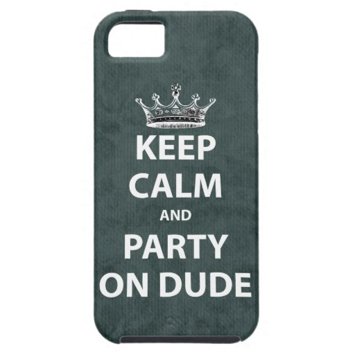 Keep Calm and Party On Dude iPhone 5 Case