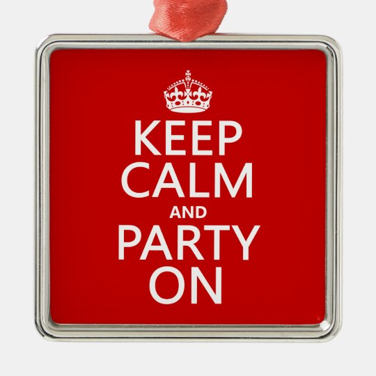 Keep Calm and Party On (in any color) Metal Ornament