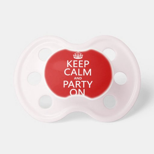 Keep Calm and Party On (in any color) Pacifier
