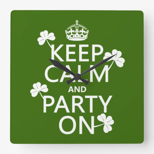 Keep Calm and Party On (irish) (any color) Square Wallclocks