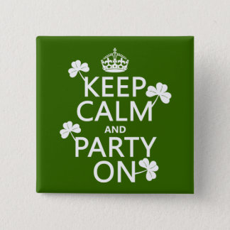Keep Calm and Party On (irish) (any color) Pinback Button