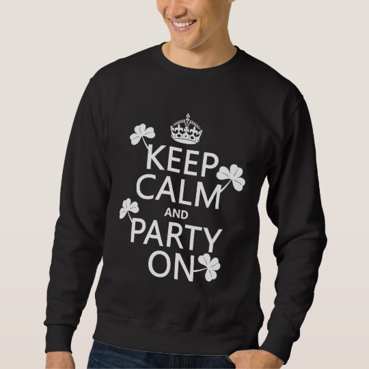 Keep Calm and Party On (irish) (any color) Sweatshirt