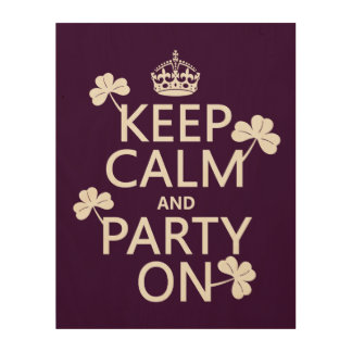 Keep Calm and Party On (irish) (any color) Wood Print