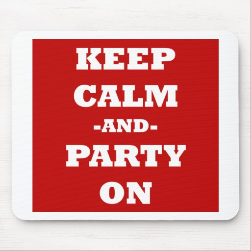 Keep Calm And Party On Mousepad