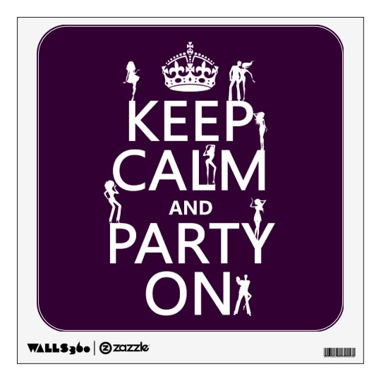 Keep Calm and Party On (party girls) (all colors) Wall Sticker