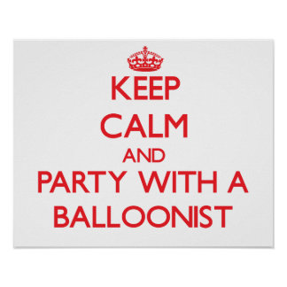 Keep Calm and Party With a Balloonist Poster