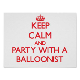 Keep Calm and Party With a Balloonist Posters