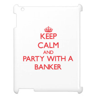 Keep Calm and Party With a Banker Cover For The iPad