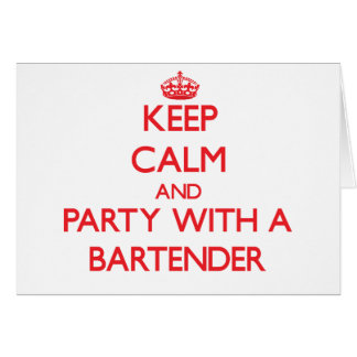 Keep Calm and Party With a Bartender Greeting Card