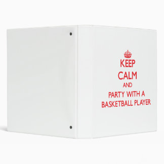 Keep Calm and Party With a Basketball Player Vinyl Binder
