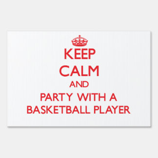 Keep Calm and Party With a Basketball Player Lawn Signs