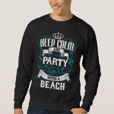 Beach Themed Keep Calm and Party With A BEACH.Gift Birthday Sweatshirt