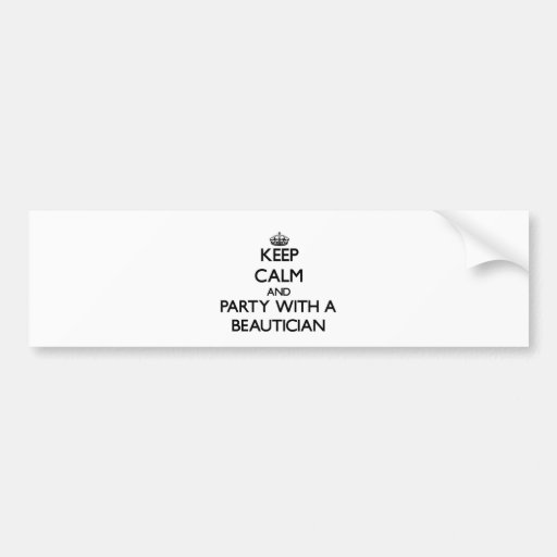 Keep Calm and Party With a Beautician Bumper Stickers