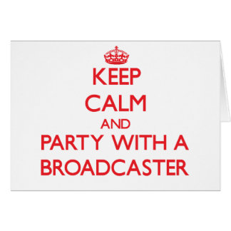 Keep Calm and Party With a Broadcaster Greeting Card