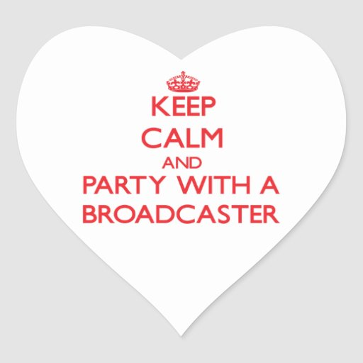 Keep Calm and Party With a Broadcaster Stickers