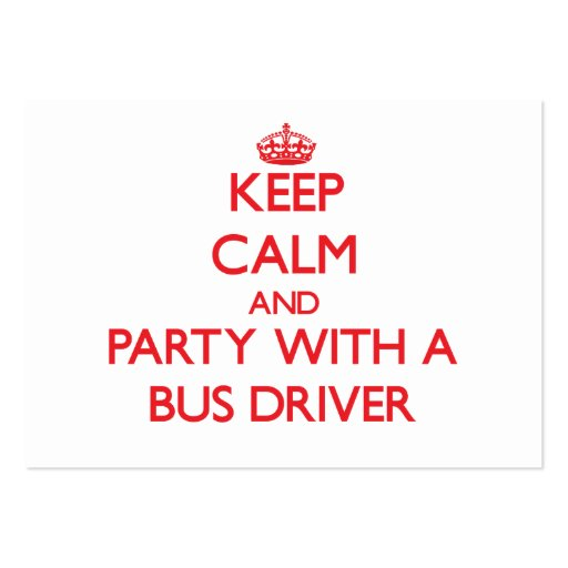 Keep Calm and Party With a Bus Driver Large Business Cards (Pack Of 100)