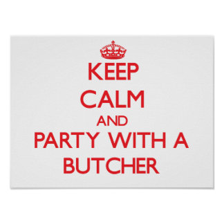 Keep Calm and Party With a Butcher Posters