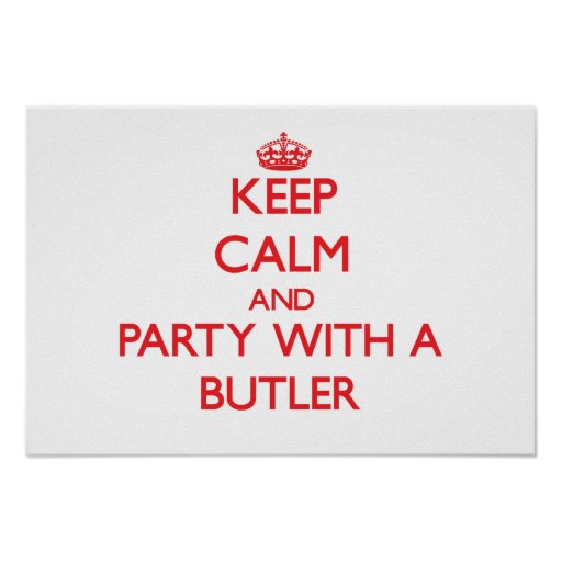Keep Calm and Party With a Butler Print