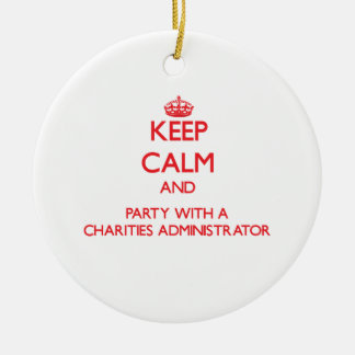 Keep Calm and Party With a Charities Administrator Ornaments