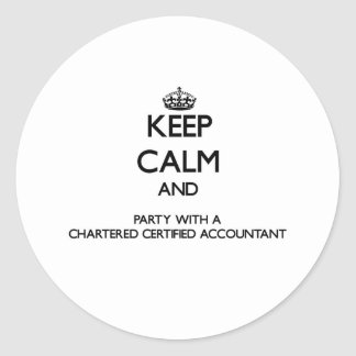 Keep Calm and Party With a Chartered Certified Acc Round Stickers