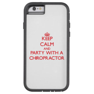 Keep Calm and Party With a Chiropractor Tough Xtreme iPhone 6 Case