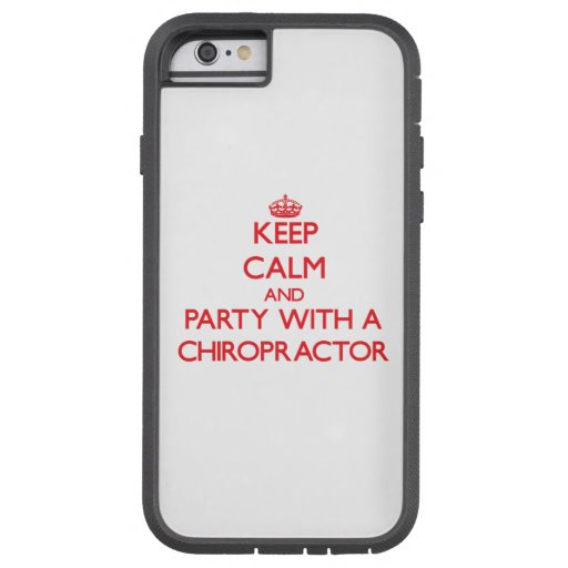 Keep Calm and Party With a Chiropractor iPhone 6 Case