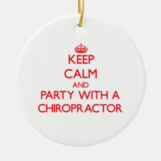 Keep Calm and Party With a Chiropractor Ceramic Ornament